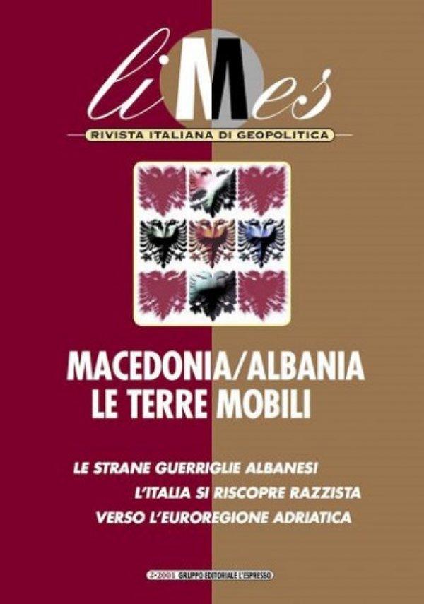 Limes n. 2/2001: MACEDONIA-ALBANIA, LE TERRE MOBILI. Le strane guerriglie albanesi. L'Italia si riscopre razzista. Verso l'euroregione adriatica - [NUOVO]