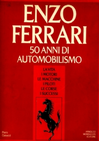 ENZO FERRARI 50 ANNI DI AUTOMOBILISMO, LA VITA, I MOTORI, LE MACCHINE, I PILOTI, LE CORSE, I SUCCESSI