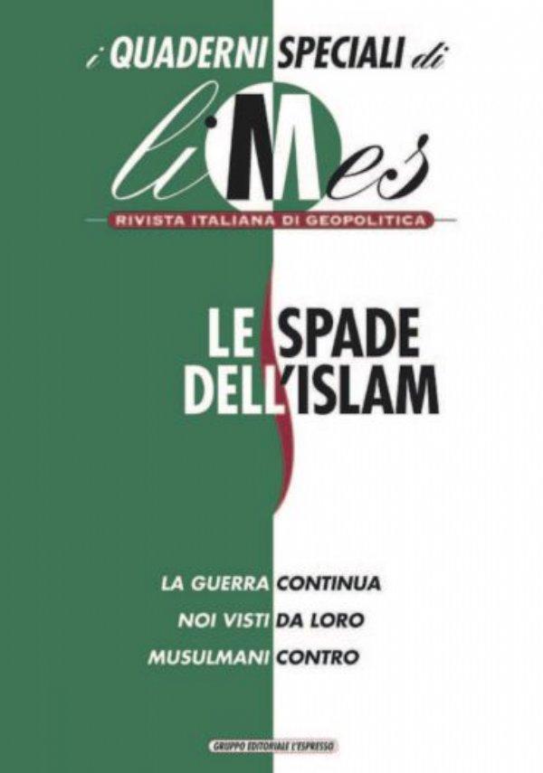 I quaderni speciali di Limes: LE SPADE DELL'ISLAM. La guerra continua. Noi visti da loro. Musulmani contro - [NUOVO]