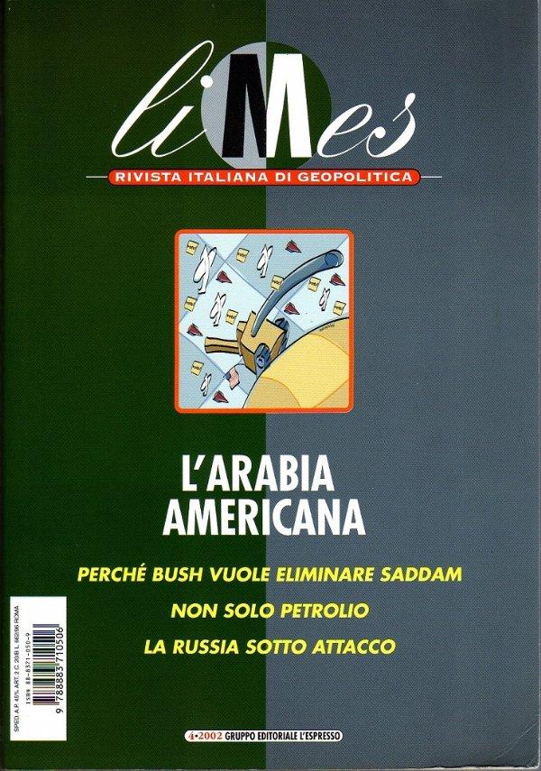 Limes n. 4/2002: L'ARABIA AMERICANA. Perché BUSH vuole eliminare SADDAM Hussein - Non solo PETROLIO - La RUSSIA sotto attacco