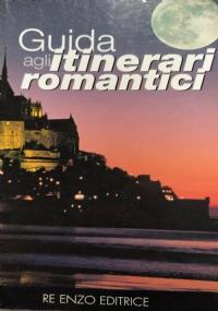 GUIDA AGLI ITINERARI ROMANTICI