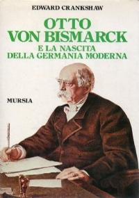 Otto von Bismarck e la nascita della Germania moderna