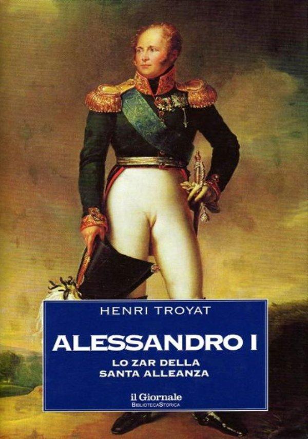 ALESSANDRO I. Lo zar della Santa Alleanza - [NUOVO]