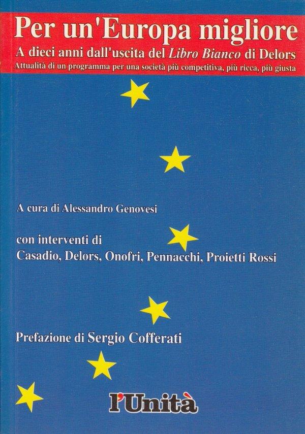 PER UN'EUROPA MIGLIORE. A dieci anni dall'uscita del «Libro Bianco» di Delors - [NUOVO]