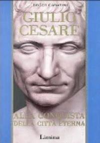 Giulio Cesare. Vol. II. Alla conquista della città eterna