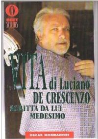 Vita di Luciano De Crescenzo scritta da lui medesimo