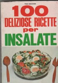 100 deliziose ricette per insalate