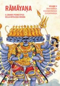 Ramayana. Il grande poema epico della mitologia indiana. Vol. 3: Yuddhakanda, Uttarakanda, glossario