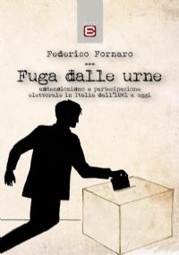 FUGA DALLE URNE. ASTENSIONISMO E PARTECIPAZIONE ELETTORALE IN ITALIA DAL 1861 AD OGGI
