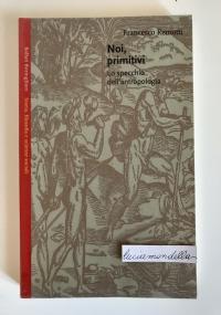 Noi, primitivi. Lo specchio dell'antropologia