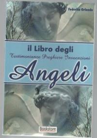 il libro degli Angeli - testimonianze, preghiere, invocazioni