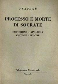 Processo e morte di Socrate. Eutifrone, Apologia, Critone, Fedone