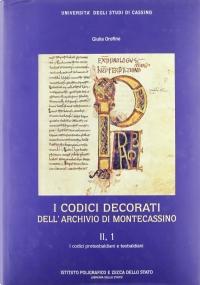 I codici decorati dell'Archivio di Montecassino II, 1. I codici preteobaldiani e teobaldiani
