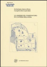 ARCHEOLOGIA URBANA A ROMA: IL PROGETTO DELLA CRYPTA BALBI. IL GIARDINO DEL CONSERVATORIO DI SANTA CATERINA DELLA ROSA 2VOL