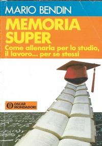 MEMORIA SUPER - Come allenarla per lo studio, il lavoro... per se stessi