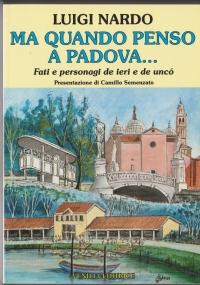 A Padova... tanti ani fa Avvenimenti, storia, arte, cultura, sport, gastronomia, tradizioni, usanze e costumi nella Padova degli anni '30 e '40 in 62 racconti