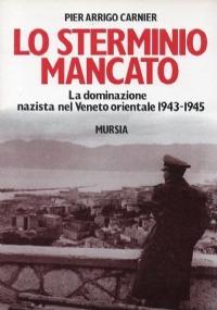 Lo sterminio mancato. La dominazione nazista nel Veneto orientale 1943-1945