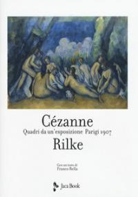 Cezanne Rilke. Quadri da un'esposizione, Parigi 1907