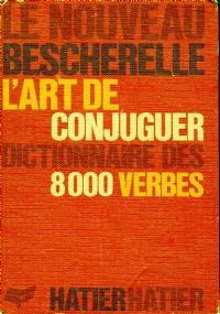 Le nouveau Bescherelle. L'art de conjuguer  Dictionnaire 8000 Verbes