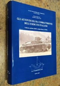 Gli autoveicoli da combattimento dell'esercito Italiano   Volume I dalle origini al 1939 ( CARRI ARMATI, CORAZZATI, BLINDATI)