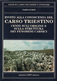 INVITO ALLA CONOSCENZA DEL CARSO TRIESTINO. CENNI SULL'ORIGINE E SULLA STRUTTURA DEI FENOMENI CARSICI