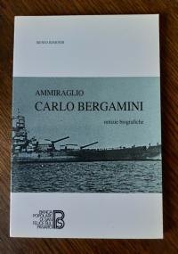 AMMIRAGLIO CARLO BERGAMINI NOTIZIE BIOGRAFICHE - SECONDA GUERRA MONDIALE-BIOGRAFIA-NAVI E IMBARCAZIONI-MARINA MILITARE-SAN FELICE SUL PANARO-MODENA