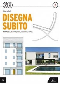 DISEGNA SUBITO 2 (IMMAGINI, GEOMETRIA, ARCHITETTURA)
