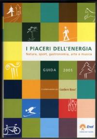 I PIACERI DELL'ENERGIA: Natura, Sport, Gastronomia, Arte e Musica - Guida 2005 - [NUOVO]
