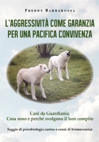 L'Aggressività come garanzia per una pacifica convivenza. Saggio di psicobiologia canina e cenni di biomeccanica