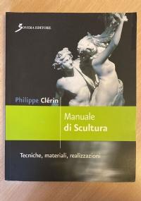 Manuale di Scultura Tecniche, Materiali, Realizzazioni