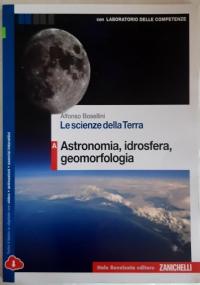 LE SCIENZE DELLA TERRA - ASTRONOMIA, IDROSFERA, GEOMORFOLOGIA