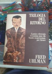 TRILOGIA DEL RITORNO.L'AMICO RITROVATO-UN ANIMA NON VILE-NIENTE RESURREZIONI,PER FAVORE