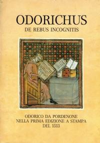Odorichus de rebus incognitis. Odorico da Pordenone nella prima edizione a stampa 1513