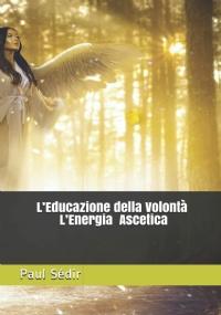 L'Educazione della Volontà L'Energia Ascetica