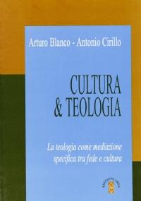CULTURA & TEOLOGIA. LA TEOLOGIA COME MEDIAZIONE SPECIFICA TRA FEDE E CULTURA